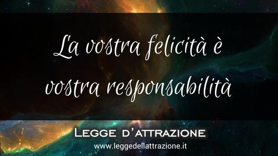 Come essere felici: La vostra felicità è vostra responsabilità - leggedellattrazione.it